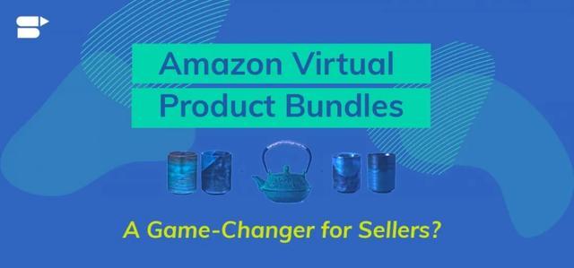 亚马逊虚拟产品捆绑计划运营详解-跨境眼